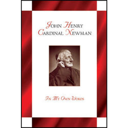 John Henry Cardinal Newman: In My Own Words - NJ19100