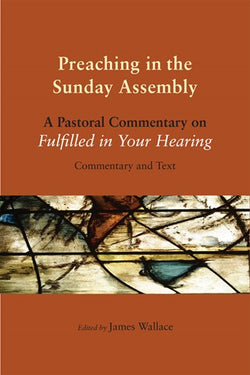 Preaching in the Sunday Assembly: A Pastoral Commentary on Fulfilled in Your Hearing-NN3346