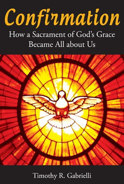 Confirmation: How the Sacrament of God's Grace Became All About Us-NN3522