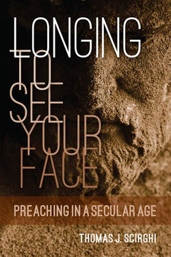Longing to See Your Face: Preaching in a Secular Age-NN3715
