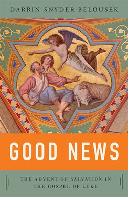 Good News-The Advent of Salvation in the Gospel of Luke-NN3758