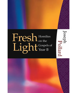 Fresh Light: Homilies on the Gospels of Year B - OWHFFLB