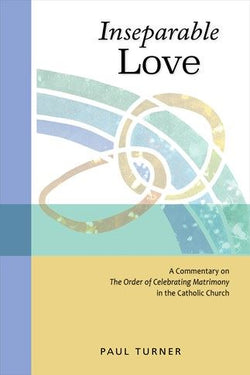 Inseparable Love - A Commentary on The Order of Celebrating Matrimony in the Catholic Church - NN6353