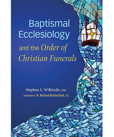 Baptismal Ecclesiology and the Order of Christian Funerals - OWBECF
