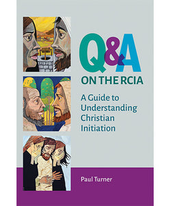 Q & A on the RCIA: A Guide to Understanding Christian Initiation - OWEQARCIA