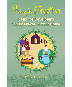 Praying Together: Ideas for Developing Family Prayer in Your Home - OWPRT
