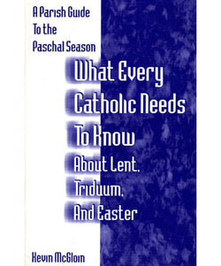 What Every Catholic Needs to Know About Lent, Triduum, and Easter - OWWECL