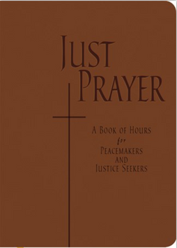 Just Prayer: A Book of Hours for Peacemakers and Justice Seekers - NN4966