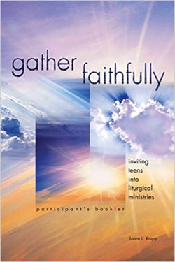 Gather Faithfully (Participant's Booklet): Inviting Teens into Liturgical Ministries - WR1342