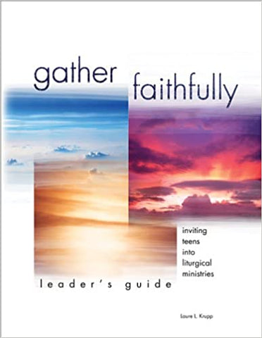 Leader's Guide for Gather Faithfully: Inviting Teens into Liturgical Ministries - WR1343