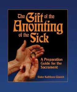 The Gift of the Anointing of the Sick: A Preparation Guide for the Sacrament - EJ63106