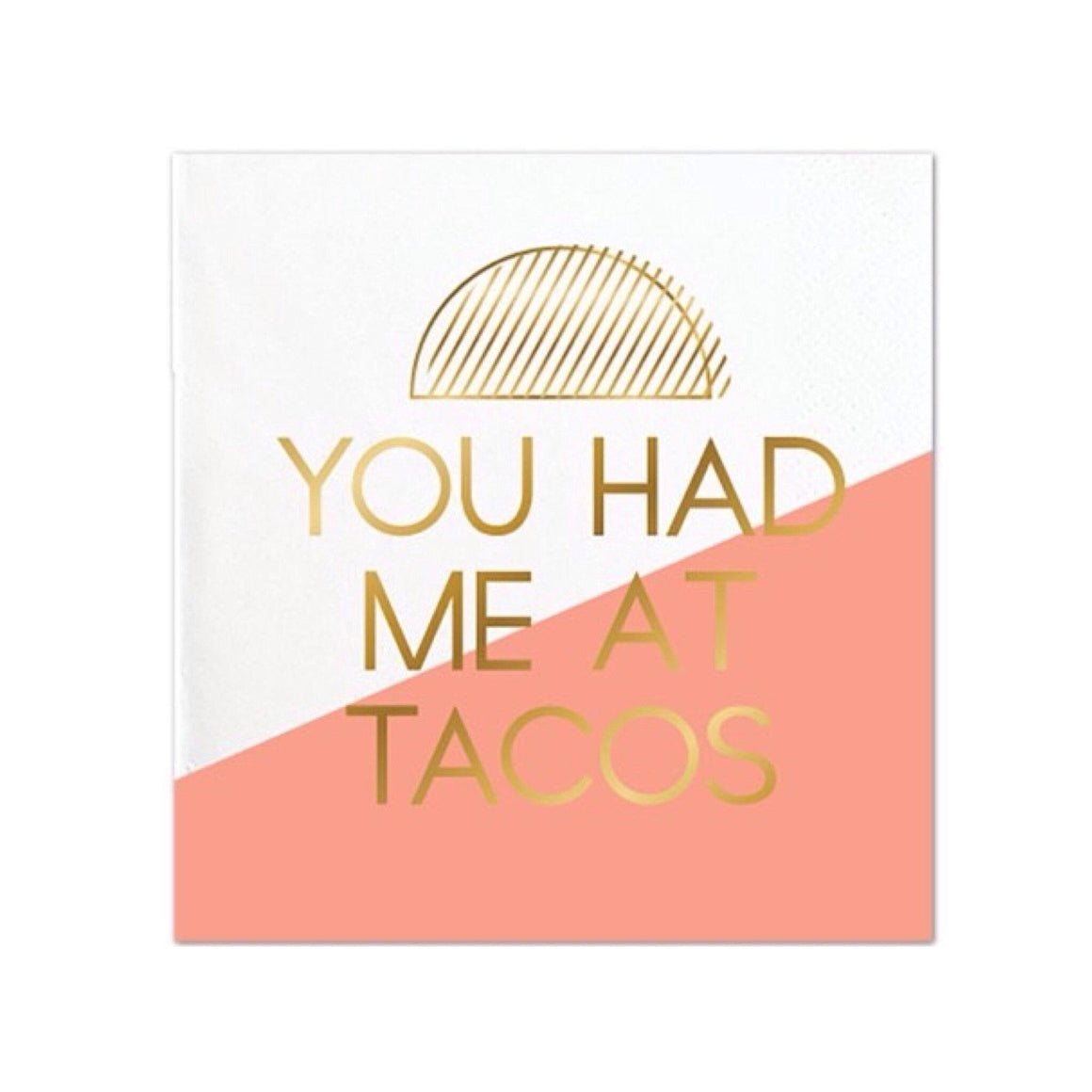 NAPKINS - COCKTAIL YOU HAD ME AT TACOS