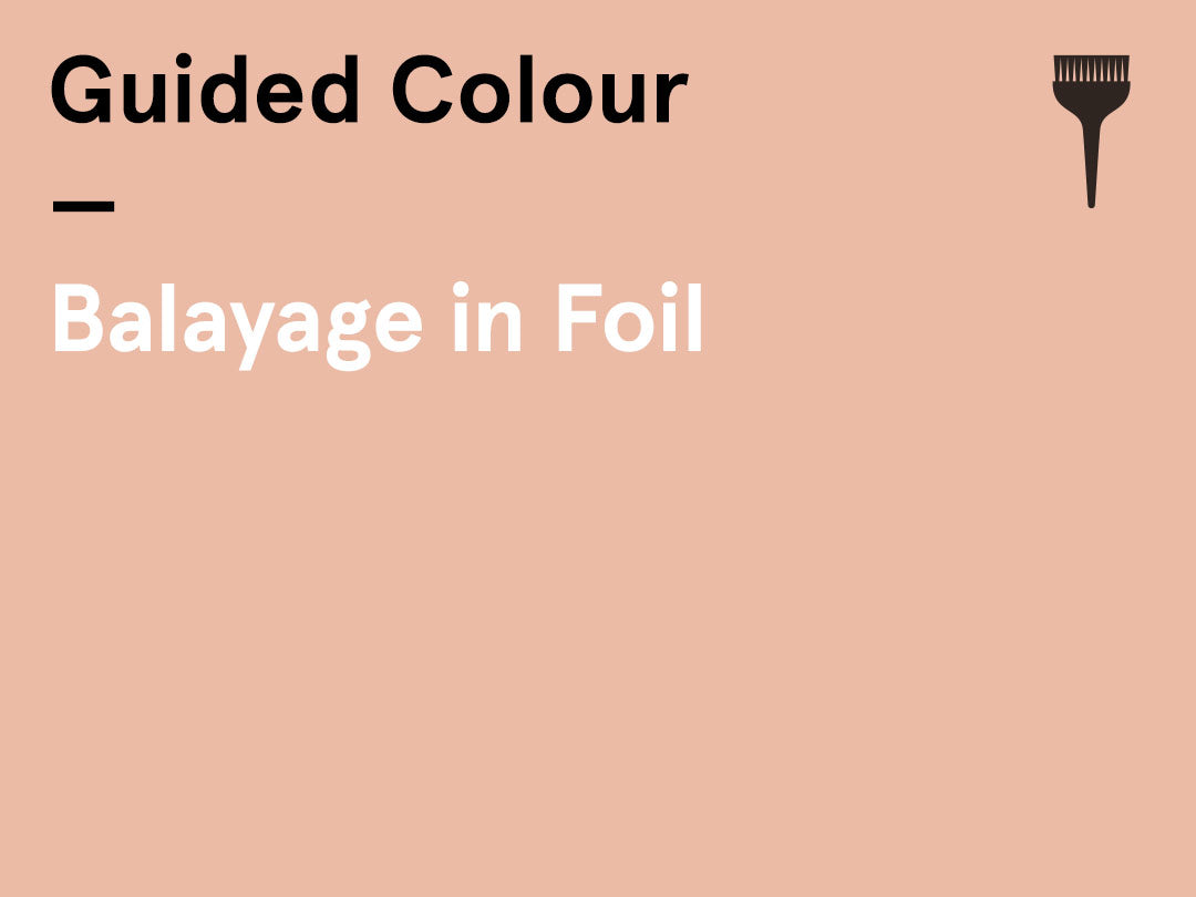 Interactive Guided Colour – (Tuesday am) – Balayage in Foil