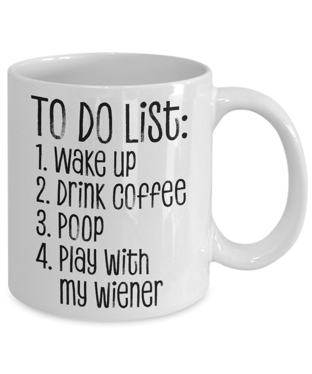 To Do List: Wake Up Drink Coffee Poop Play with My Wiener Funny Coffee Mug for Dachshund Parents
