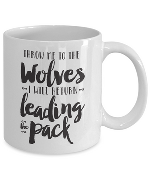 Throw Me to the Wolves and I Will Return Leading the Pack, Positive Affirmations Mug for Women