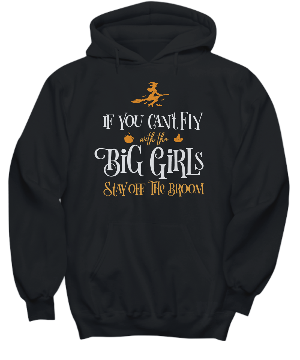 If you Can't Fly with the Big Girls Stay off the Broom Sweatshirt