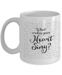 What Makes Your Heart Sing? Positive Affirmations Mug, Positive Thoughts & Mindset Coffee Mug