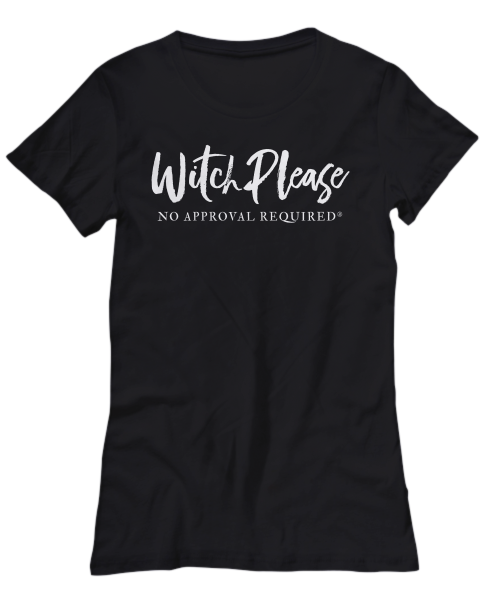 Witch Please, No Approval Required Women's Tee Shirt