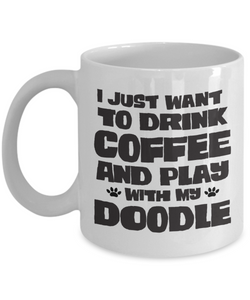 I Just Want to Drink Coffee and Play with My Doodle, Funny Coffee Mug for Labradoodle and Goldendoodle Parents