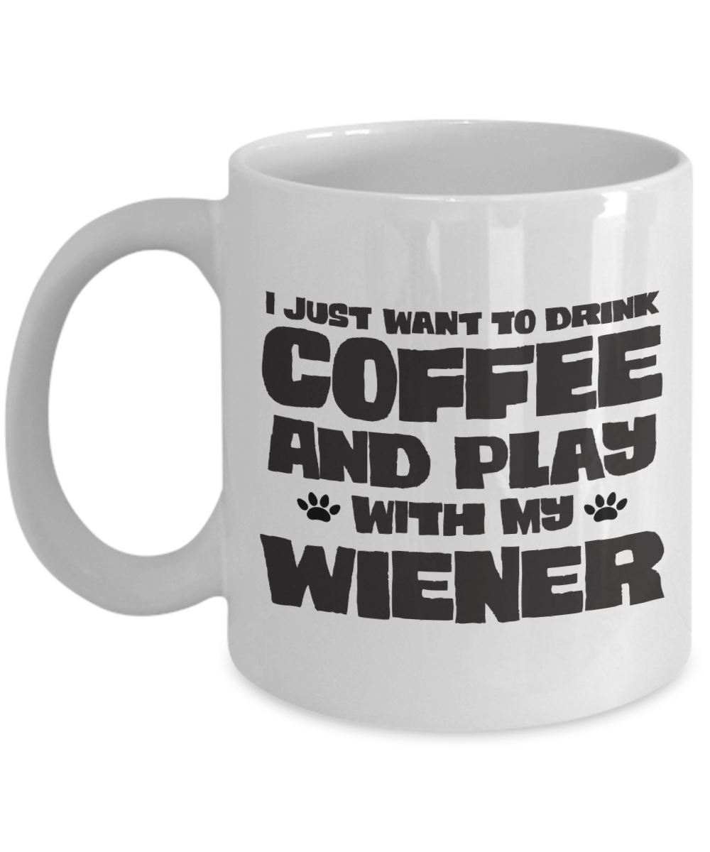 I Just Want to Drink Coffee and Play with My Wiener, Funny Coffee Mug for Dachshund Parents