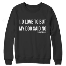 I'd love to but my dog said no (crewneck option available)