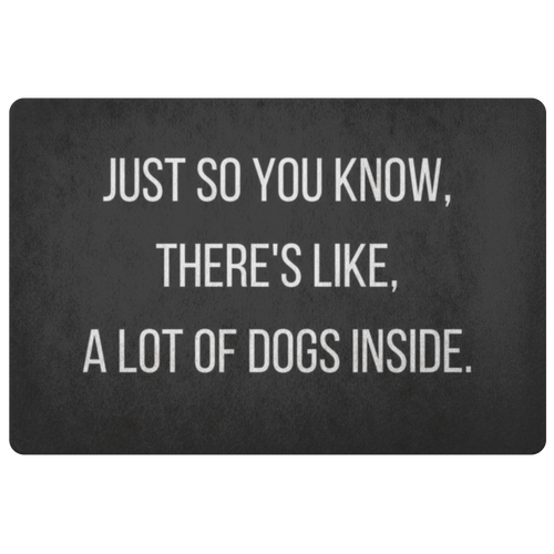 Just So You Know, There's Like A Lot Of Dogs Inside