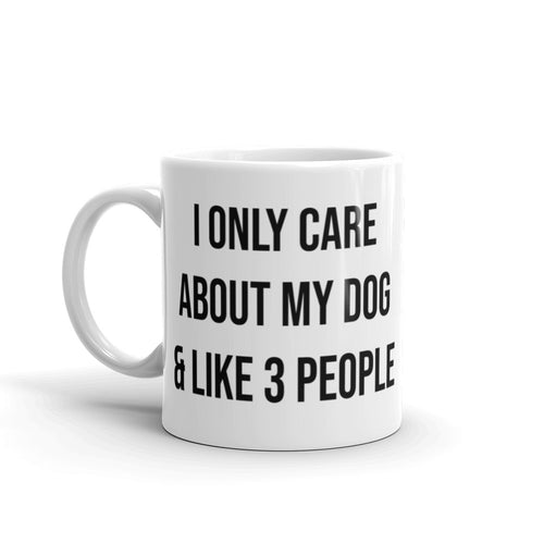I only care about my dog & like 3 people Mug