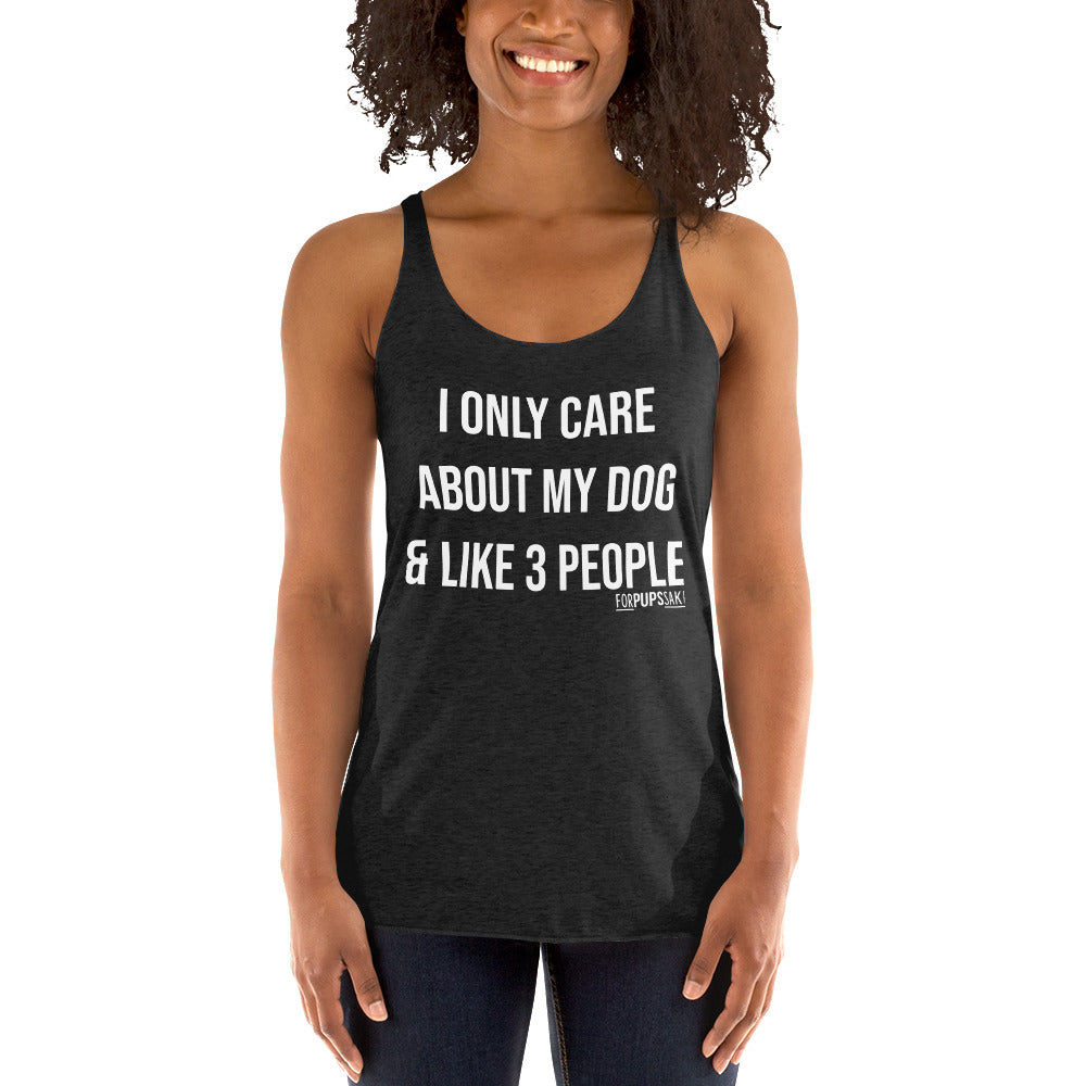 I only care about my dog & like 3 people Racerback Tank