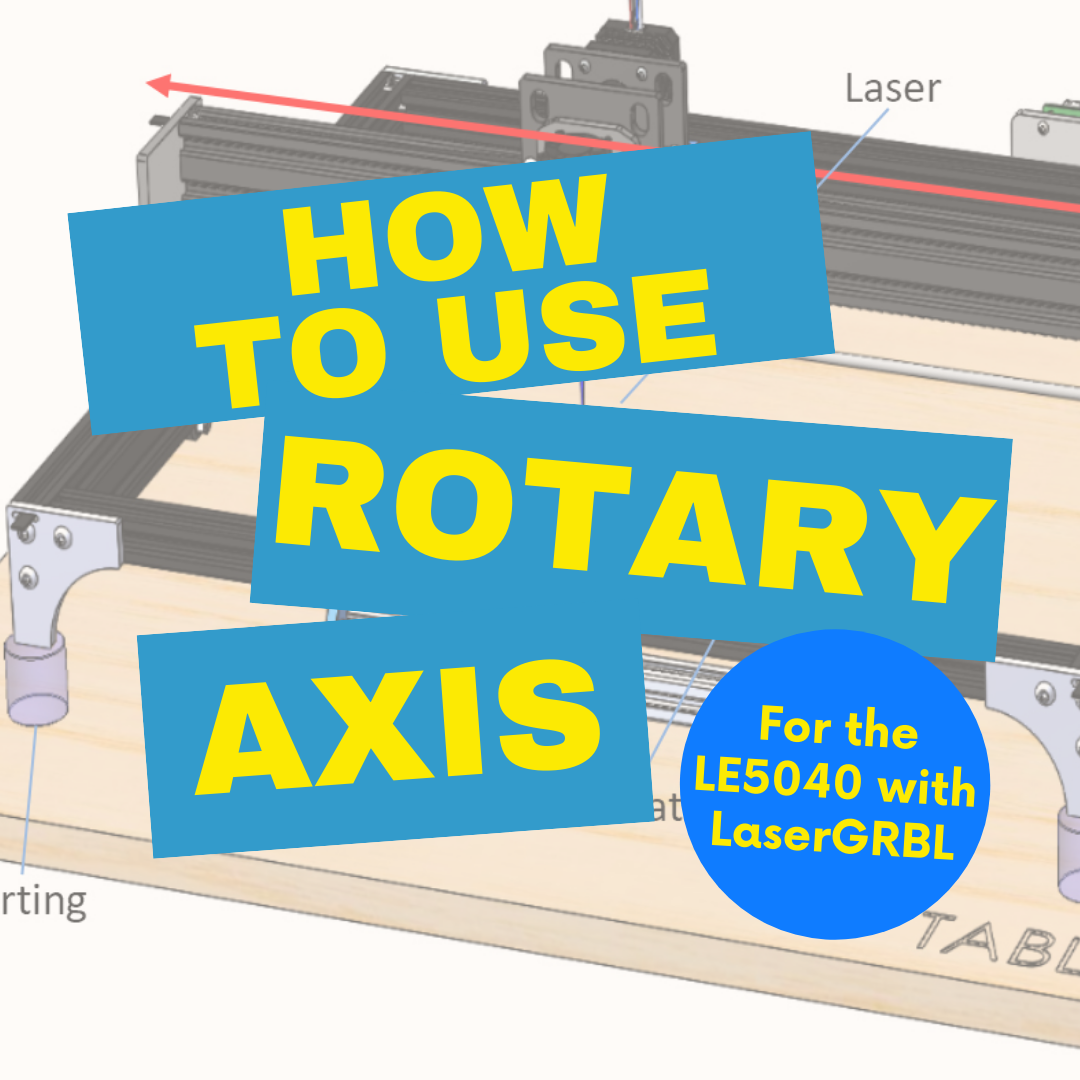 How to Use Your Rotary Axis for the LE5040 with LaserGRBL