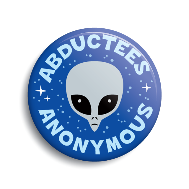 Abductees Anonymous gray alien funny UFO button by Monsterologist