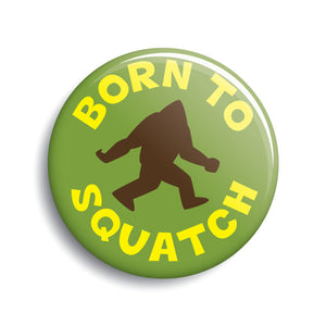 """Born To Squatch"" funny Bigfoot button by Monsterologist"