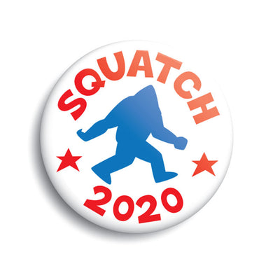 Squatch 2020 presidential campaign political button.