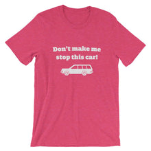 Don't Make Me Stop This Car T-Shirt - House of Dad
