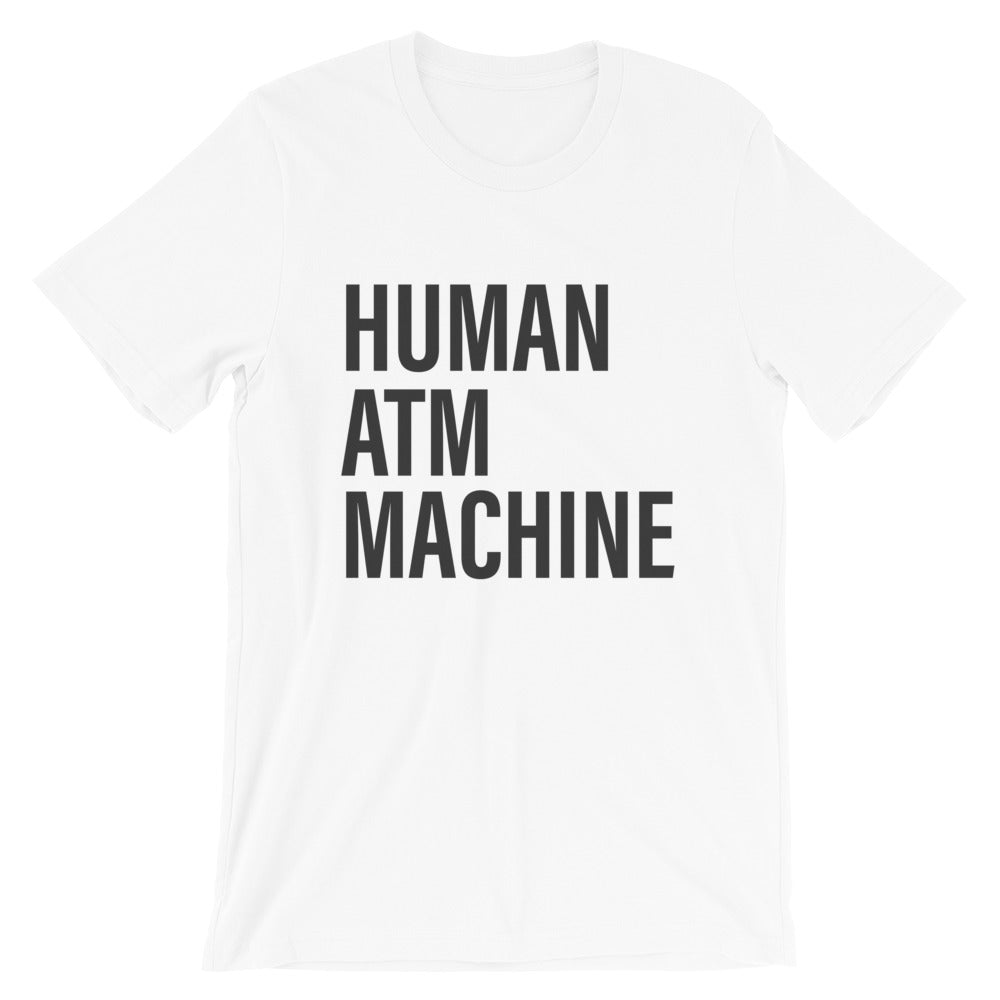 Human ATM Machine white funny dad  T-Shirt - House of Dad