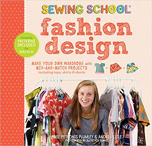 Sewing School Fashion Design: Make Your Own Wardrobe with Mix-and-Match Projects Including Tops, Skirts & Shorts