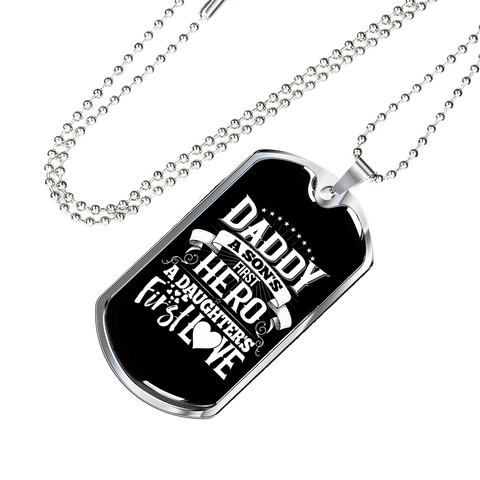 A Son's First Hero, A Daughter's First Love- Luxury Dog Tag