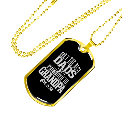 Only the Best Dads get Promoted to Grandpa- Luxury Dog Tag