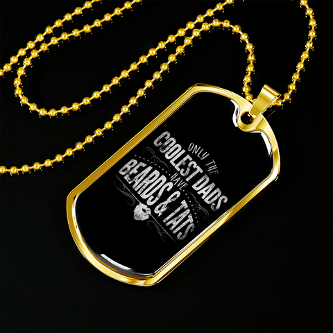 Only the Coolest Dads Have Beards & Tats- Luxury Dog Tag