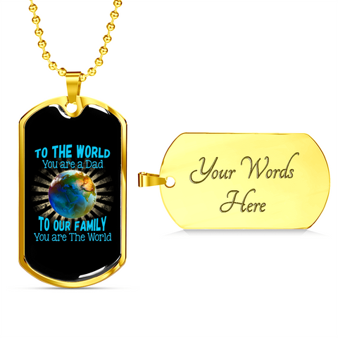 To Our Family You are the World- Luxury Dog Tag