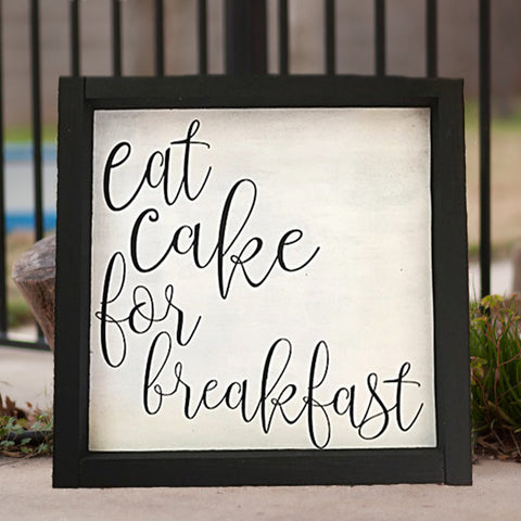Eat Cake For Breakfast Wood Sign