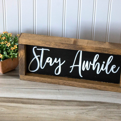 Farmhouse Stay Awhile Sign
