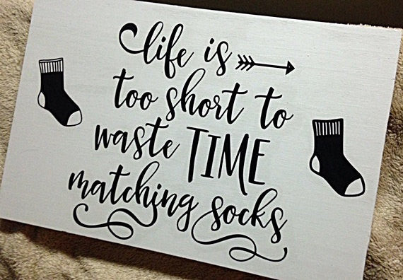 Life Is Too Short To Waste Time Matching Socks Wood Sign