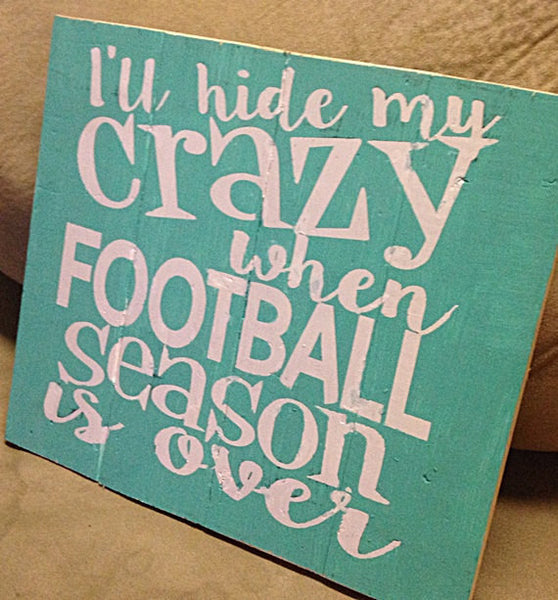 I'll Hide My Crazy When Football Is Over Sign