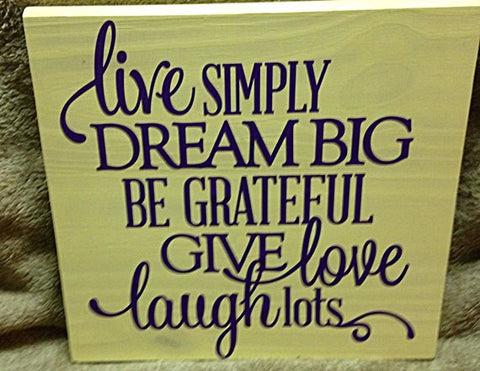 Live Simply Dream Big Be Grateful Give Love Laugh Lots Sign