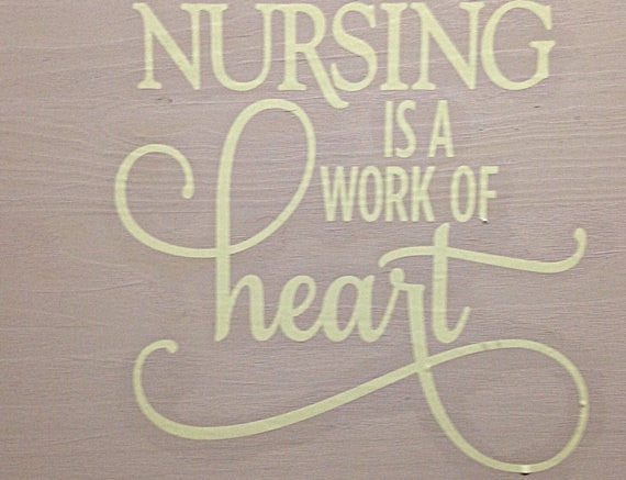 Nursing Is A Work Of Heart Wood Sign