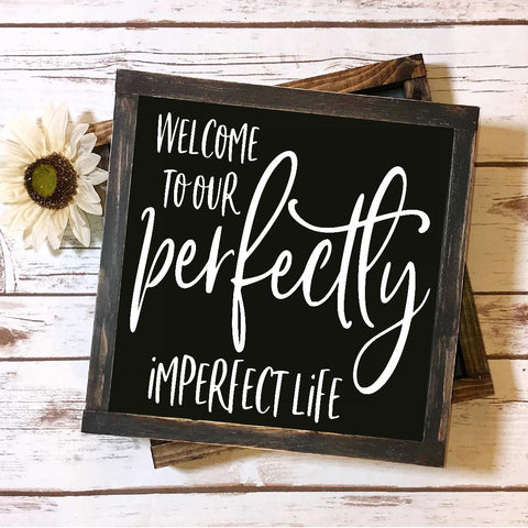 Farmhouse Perfectly Imperfect Sign