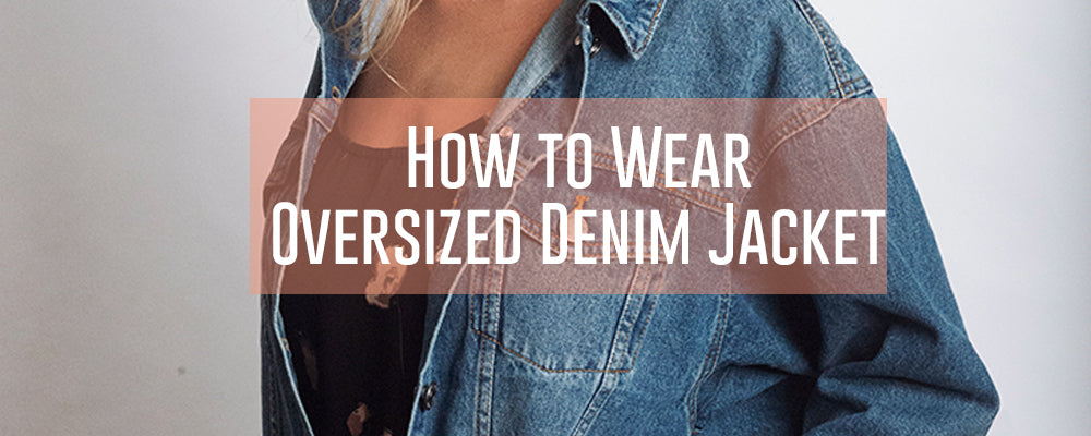 How to Wear Oversized Denim Jacket