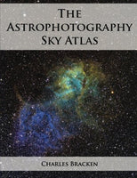 The Astrophotography Sky Atlas by Charles Bracken