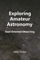 Exploring Amateur Astronomy: Goal Oriented Observing by Mike Hotka