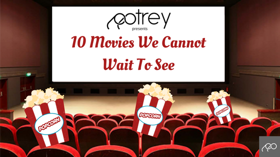 10 movies we cannot wait to see